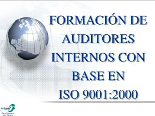 FORMACIÓN DE AUDITORES INTERNOS CON BASE EN   ISO 9001:2000