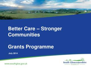 Better Care – Stronger Communities Grants Programme  July 2014
