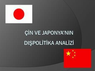 Çİ N VE JAPONYA'NIN DI Ş POL İ T İ KA ANAL İ Z İ