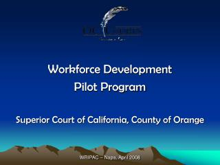Workforce Development Pilot Program Superior Court of California, County of Orange