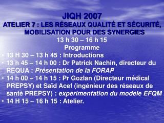JIQH 2007 ATELIER 7: LES RÉSEAUX QUALITÉ ET SÉCURITÉ,  MOBILISATION POUR DES SYNERGIES