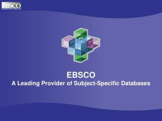 EBSCO A Leading Provider of Subject-Specific Databases