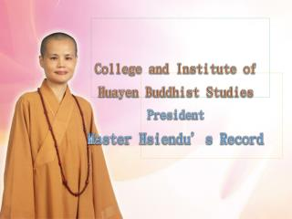College and Institute of  Huayen  Buddhist Studies President  Master  Hsiendu�s  Record