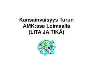 Kansainväisyys Turun AMK:ssa Loimaalla  (LITA JA TIKÄ)
