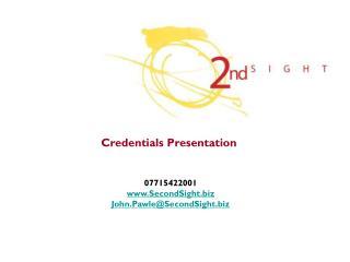 Credentials Presentation  07715422001 SecondSight John.Pawle@SecondSight