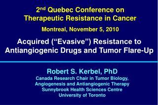 Robert S. Kerbel, PhD Canada Research Chair in Tumor Biology,