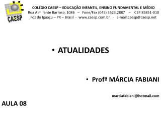 ATUALIDADES Prof�  M�RCIA FABIANI marciafabiani@hotmail AULA 08