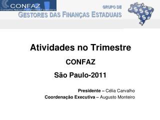 Atividades no Trimestre CONFAZ São Paulo-2011 Presidente –  Célia Carvalho