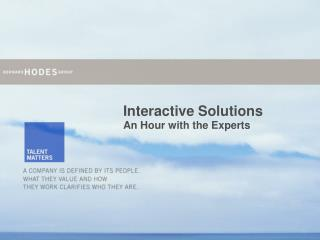 Interactive Solutions An Hour with the Experts