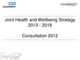 Joint Health and Wellbeing Strategy 2013 - 2018  Consultation 2012
