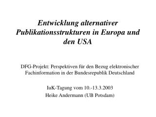 Entwicklung alternativer Publikationsstrukturen in Europa und den USA