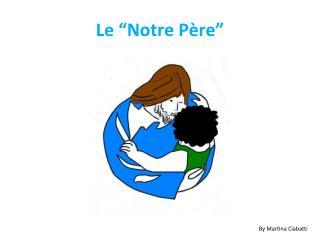 """Le """"Notre Père"""""""