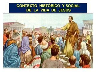 CONTEXTO  HISTÓRICO  Y SOCIAL   DE  LA  VIDA  DE  JESÚS