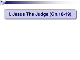I. Jesus The Judge (Gn.18-19)