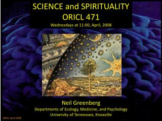 SCIENCE and SPIRITUALITY ORICL 471 Wednesdays at 11:00, April, 2008