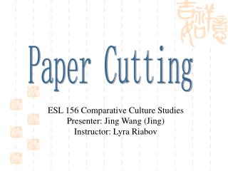 ESL 156 Comparative Culture Studies Presenter: Jing Wang (Jing) Instructor: Lyra Riabov