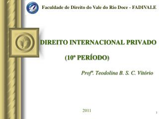 DIREITO INTERNACIONAL PRIVADO (10� PER�ODO) Prof�. Teodolina B. S. C. Vit�rio 2011