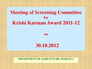 Meeting of Screening Committee for  Krishi Karman Award 2011-12 on   30.10.2012
