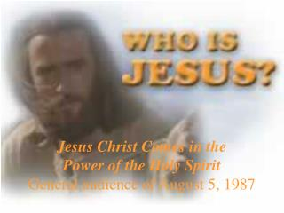 Jesus Christ Comes in the  Power of the Holy Spirit General audience of August 5, 1987