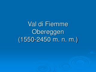 Val di Fiemme Obereggen (1550-2450 m. n. m.)