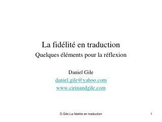 La fidélité en traduction Quelques éléments pour la réflexion Daniel Gile daniel.gile@yahoo