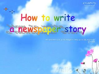 How to write  a newspaper story