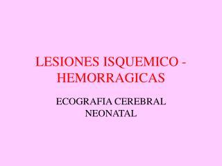 LESIONES ISQUEMICO -HEMORRAGICAS