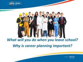 What will you do when you leave school? Why is career planning important?