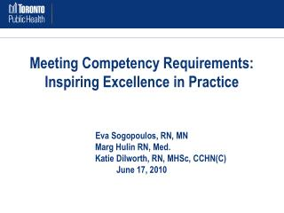 Meeting Competency Requirements:  Inspiring Excellence in Practice  Eva Sogopoulos, RN, MN