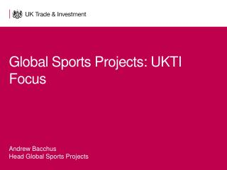 Global Sports Projects: UKTI Focus
