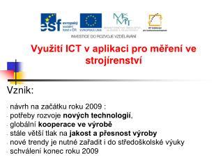 Využití ICT vaplikaci pro měření ve strojírenství Vznik:  návrh na začátku roku 2009 :