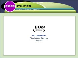 FCC Workshop  FiberUtilities Overview 09/15/09