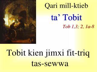 Qari mill-ktieb ta'  Tobit Tob  1,3; 2, 1a-8