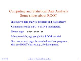 Computing and Statistical Data Analysis Some slides about ROOT