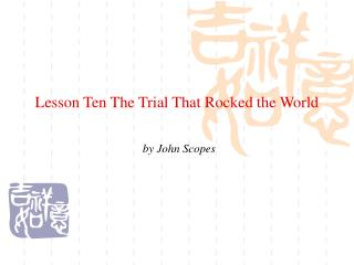 Lesson Ten The Trial That Rocked the World