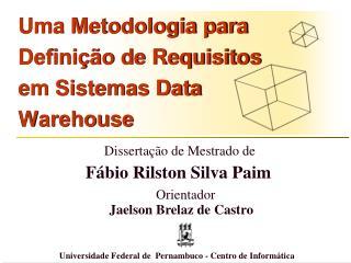 Uma Metodologia para Defini��o de Requisitos em Sistemas Data Warehouse