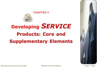 CHAPTER 4 Developing S ERVICE  Products: Core and Supplementary Elements