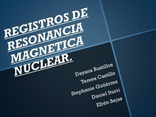REGISTROS  DE RESONANCIA MAGNETICA  NUCLEAR.