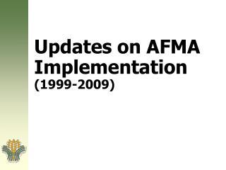 Updates on AFMA Implementation  (1999-2009)
