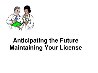 Anticipating the Future Maintaining Your License