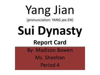 Yang Jian (pronunciation: YANG jee-EN) Sui Dynasty  Report Card