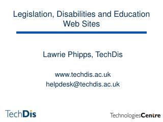 Lawrie Phipps, TechDis techdis.ac.uk helpdesk@techdis.ac.uk