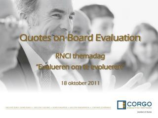 "Quotes on Board Evaluation  RNCI themadag  ""Evalueren om te evolueren"" 18 oktober 2011"