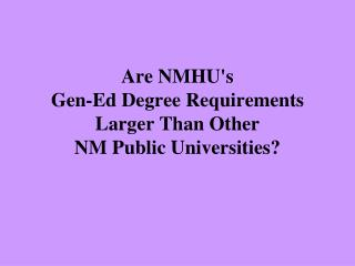 Are NMHU's  Gen-Ed Degree Requirements Larger Than Other  NM Public Universities?