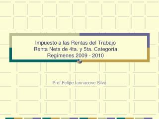 Impuesto a las Rentas del Trabajo Renta Neta de 4ta. y 5ta. Categoría Regímenes 2009 - 2010