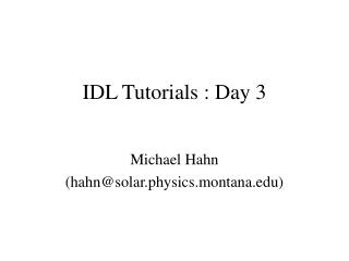 IDL Tutorials : Day 3