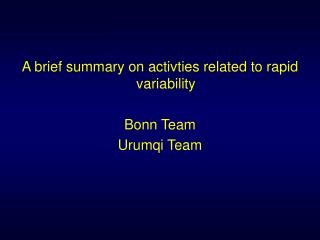 A brief summary on activties related to rapid variability  Bonn Team Urumqi Team