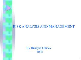 RISK ANALYSIS AND MANAGEMENT By H üseyin Gürsev                               2005