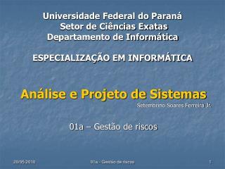 An�lise e Projeto de Sistemas Setembrino Soares Ferreira Jr. 01a � Gest�o de riscos
