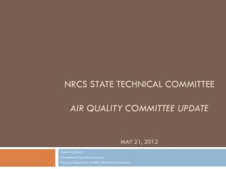 NRCS State Technical Committee Air quality Committee Update May 21, 2012